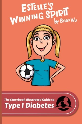 9780692256398: The Storybook Illustrated Guide to Type 1 Diabetes: Estelle's Winning Spirit (SiGuides)