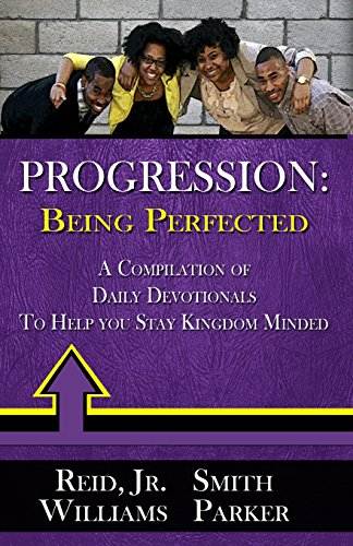 9780692257678: Progression Being Perfected: A Compilation Of Daily Devotionals To Help You Stay Kingdom Minded