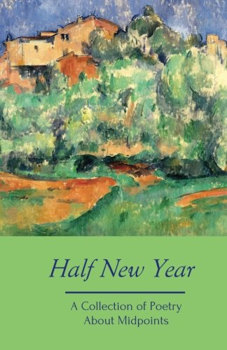 9780692259078: Half New Year: A Collection of Poetry About Midpoints (Silver Birch Press Anthologies) (Volume 8)
