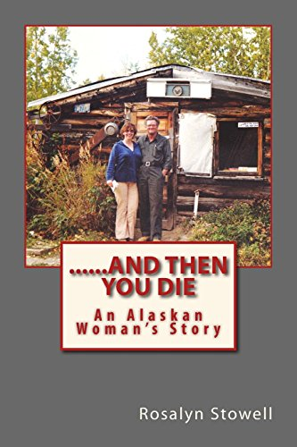 9780692260326: .And Then You Die: An Alaskan Woman's Story
