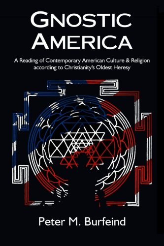 9780692260494: Gnostic America: A Reading of Contemporary American Culture & Religion according to Christianity's Oldest Heresy
