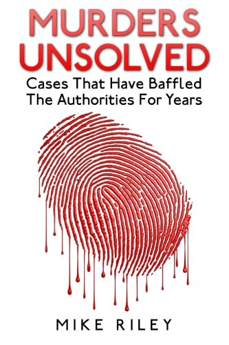 9780692261460: Murders Unsolved: Cases That Have Baffled The Authorities For Years (Murder, Scandals and Mayhem) (Volume 3)