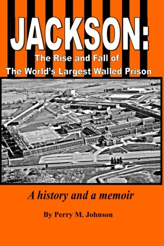 9780692261569: Jackson: The Rise and Fall of The World's Largest Walled Prison: A history and a memoir