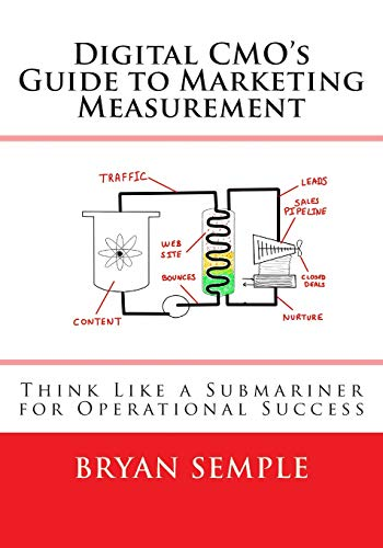 Digital CMO's Guide to Marketing Measurement: Think Like a Subarminer for Operational Success: ...