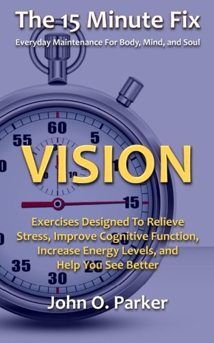 9780692261934: The 15 Minute Fix: VISION: Exercises Designed To Relieve Stress, Improve Cognitive Function, Increase Energy Levels, and Help You See Better (Volume 1)