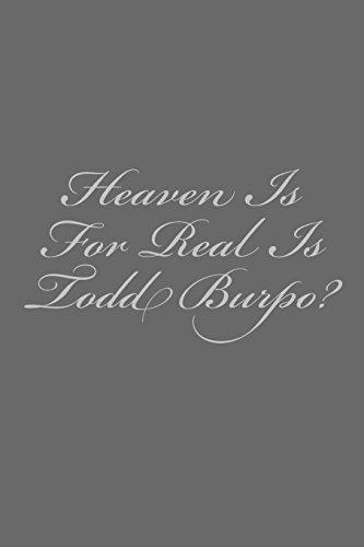 9780692262559: Heaven Is For Real Is Todd Burpo?