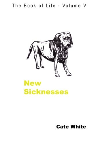 New Sicknesses (The Book of Life) (Volume 5): Cate White