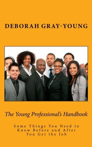 9780692263655: The Young Professional's Handbook: Some Things You Need to Know Before and After You Get the Job