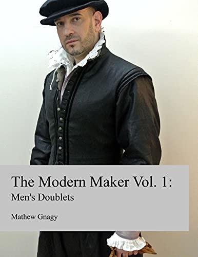 9780692264843: The Modern Maker: Men's 17th Century Doublets: Volume 1