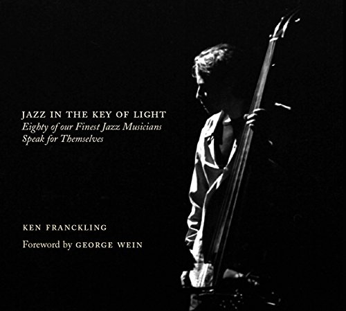 9780692265055: By Ken Franckling JAZZ IN THE KEY OF LIGHT - Eighty of our Finest Jazz Musicians Speak for Themselves (1st First Edition) [Hardcover]