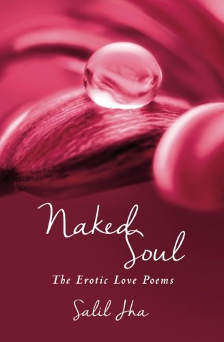 Naked Soul: The Erotic Love Poems: Jha, Salil