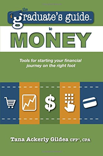 The Graduate's Guide to Money: Tools for Starting Your Financial Journey on the Right Foot: ...