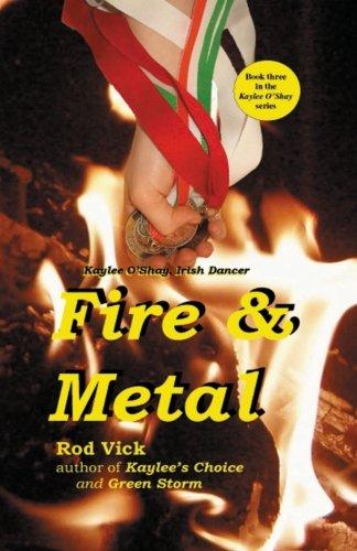 9780692266229: Fire & Metal (Kaylee O'Shay, Irish Dancer) (Volume 3)