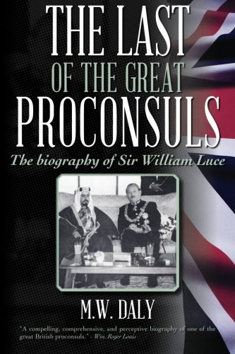 9780692266465: The Last of the Great Proconsuls: The biography of Sir William Luce