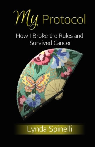 9780692267431: My Protocol: How I Broke the Rules and Survived Cancer