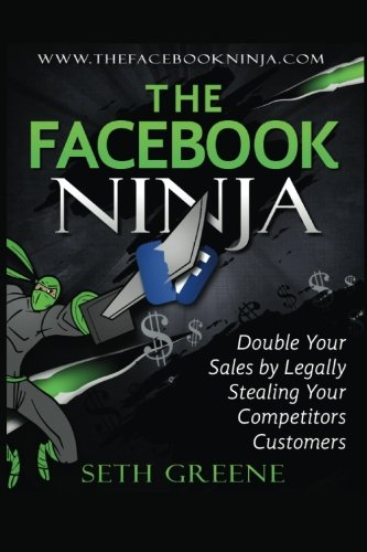 The Facebook Ninja: Double Your Sales By Legally Stealing Your Competitors' Customers: Greene,...