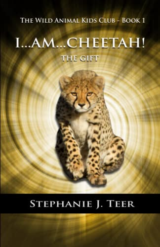 9780692269596: I...am...Cheetah!: The Gift (Chapter Book for Kids 8-10) (The Wild Animal Kids Club) (Volume 1)
