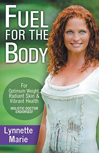 9780692270042: Fuel for the Body: Tools for Radiant Skin, Optimum Weight & Vibrant Health