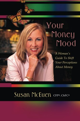 Your Money Mood: A Woman's Guide to Shift Your Perceptions About Money: McEuen, Susan