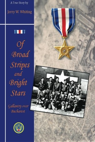 9780692270974: Of Broad Stripes and Bright Stars: Gallantry Over Bucharest