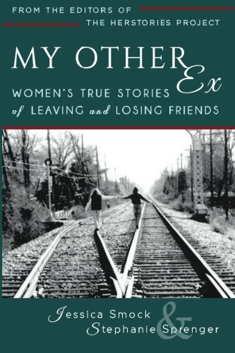 My Other Ex: Women's True Stories of Losing and Leaving Friends: Smock, Jessica A