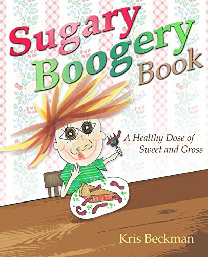 9780692272992: Sugary Boogery Book: A Healthy Dose of Sweet and Gross