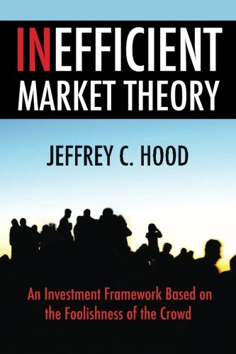 9780692273944: Inefficient Market Theory: An Investment Framework Based on the Foolishness of the Crowd