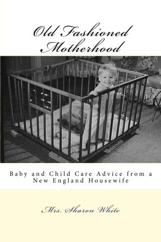 9780692274736: Old Fashioned Motherhood: Baby and Child Care Advice from a New England Housewife