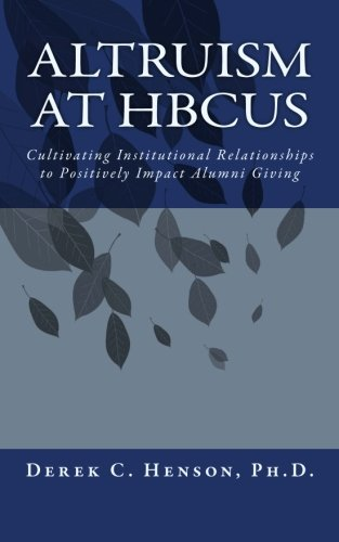 9780692275627: Altruism at HBCUs: Cultivating Institutional Relationships to Positively Impact Alumni Giving