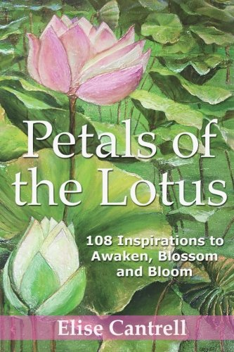 Petals of the Lotus : 108 Inspirations: Elise Cantrell