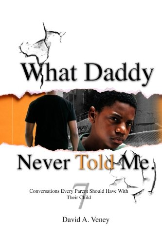 9780692278475: What Daddy Never Told Me: 7 Conversations Every Parent Should Have With Their Child