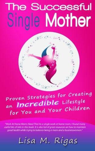 9780692278628: The Successful Single Mother: Proven Strategies For Creating An Incredible Lifestyle For You And Your Children