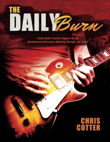 9780692280423: The Daily Burn: A Daily Guitar Practice Program for the Development of Accuracy, Dexterity, Strength, and Speed