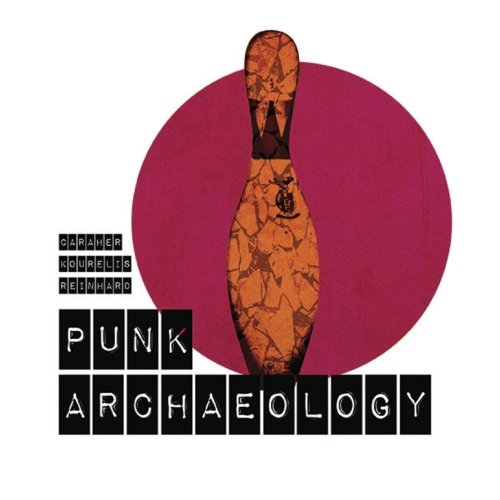 Punk Archaeology: Kourelis, Kostis; Caraher, William R.