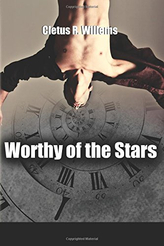 Worthy of the Stars (The Worthy of the Stars Series) (Volume 1): Willems, Cletus R.