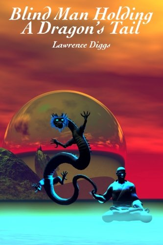 Blind Man Holding a Dragon's Tail: Lawrence J Diggs