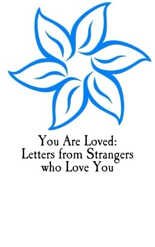 9780692281895: You Are Loved:  Letters from Strangers who Love You