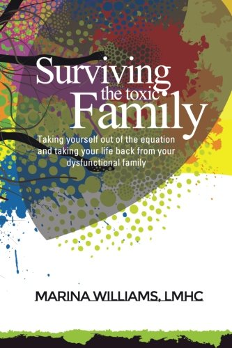 9780692282588: Surviving the Toxic Family: Taking yourself out of the equation and taking your life back from your dysfunctional family