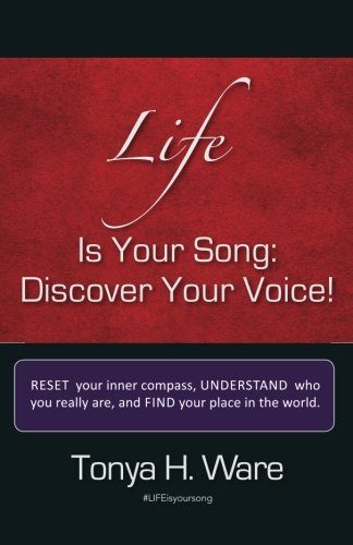 Life is Your Song: Discover Your Voice!: Tonya H. Ware