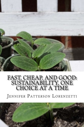 Fast, Cheap, and Good: Sustainability, One Choice at a Time: Jennifer Patterson Lorenzetti