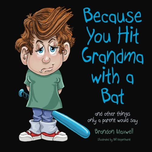9780692283394: Because You Hit Grandma with a Bat: And other things only a parent would say