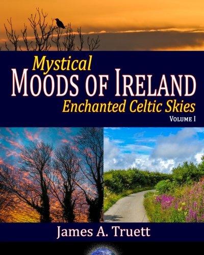 Mystical Moods of Ireland: Enchanted Celtic Skies, Vol. I (Moods of Our World) (Volume 1): Truett, ...