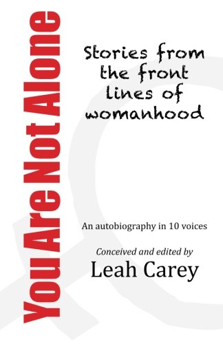 You Are Not Alone : Stories from the front lines of womanhood: Carey, Leah