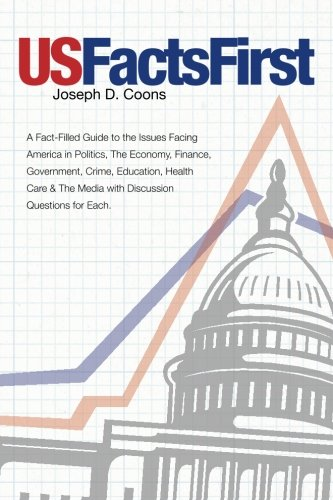 USFactsFirst: A Fact-Filled Guide to the Issues Facing America in Politics, The Economy, Finance, ...