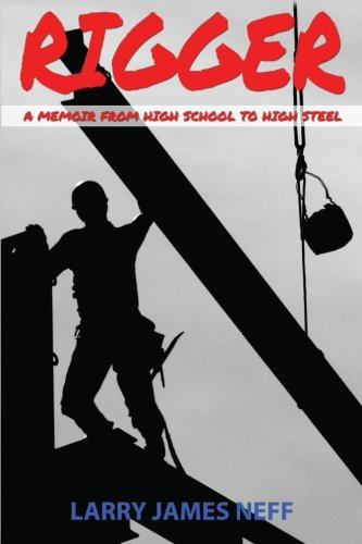 9780692287033: Rigger: A Memoir from High School to High Steel