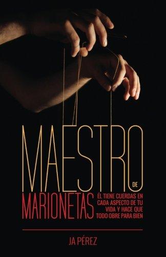 9780692287330: Maestro de Marionetas: El tiene cuerdas en cada aspecto de tu vida y hace que todo obre para bien (Spanish Edition)