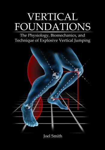 9780692287415: Vertical Foundations: The Physiology, Biomechanics and Technique of Explosive Vertical Jumping