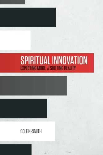 Spiritual Innovation: Expecting More. Shifting Reality.: NeSmith, Cole
