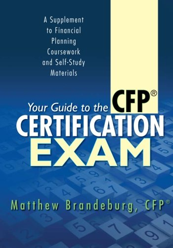 Your Guide to the CFP Certification Exam: A Supplement to Financial Planning Coursework and ...