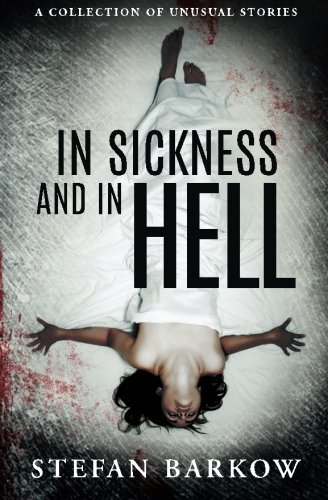 In Sickness and in Hell: a collection of unusual stories: Barkow, Stefan
